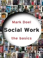 Social Work: The Basics ebook by Mark Doel