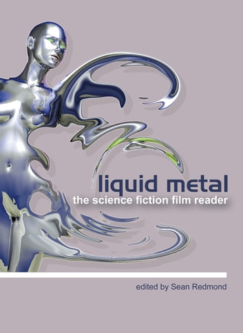 Liquid Metal - The Science Fiction Film Reader ebook by