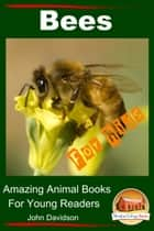 Bees: For Kids - Amazing Animal Books for Young Readers eBook by John Davidson