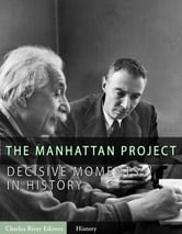Decisive Moments in History: The Manhattan Project ebook by Charles River Editors
