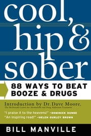 Cool, Hip & Sober - 88 Ways to Beat Booze and Drugs ebook by Bill Manville