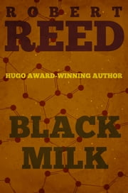 Black Milk ebook by Robert Reed