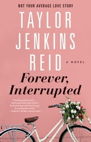 Forever, Interrupted - A Novel ebook by Taylor Jenkins Reid