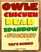Owle, Chicken, Bear, Sparrow and Stanley. ebook by