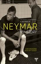 Neymar: My Story - Conversations with my Father ebook by Neymar