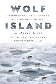 Wolf Island - Discovering the Secrets of a Mythic Animal ebook by L. David Mech, Greg Breining