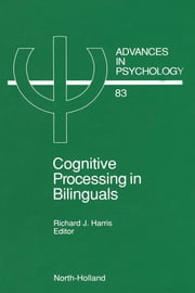Cognitive Processing in Bilinguals ebook by Harris, R.J.
