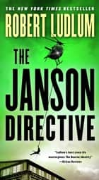 The Janson Directive - A Novel ebook by Robert Ludlum