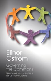 Governing the Commons - The Evolution of Institutions for Collective Action ebook by Elinor Ostrom