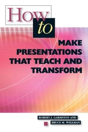 How to Make Presentations that Teach and Transform ebook by Robert Garmston,Bruce Wellman