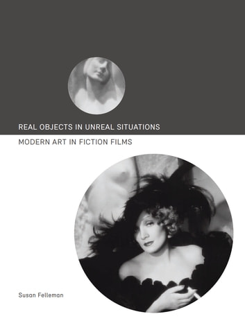 Real Objects in Unreal Situations - Modern Art in Fiction Films ebook by Susan Felleman