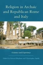 Religion in Archaic and Republican Rome and Italy ebook by Edward Bispham,Christopher Smith