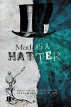 Mad As A Hatter ebook by Alexandra Hayman
