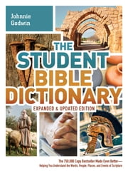 The Student Bible Dictionary--Expanded and Updated Edition ebook by Johnnie Godwin,Phyllis Godwin,Karen Dockrey