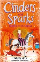 Cinders and Sparks: Fairies in the Forest (Cinders and Sparks, Book 2) eBook by Lindsey Kelk