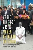 At the Limits of Justice - Women of Colour on Terror ebook by Suvendrini  Perera, Sherene Razack