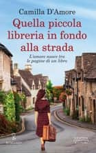 Quella piccola libreria in fondo alla strada ebook by Camilla D'Amore