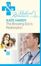 The Brooding Doc's Redemption (Mills & Boon Medical) ebook by Kate Hardy