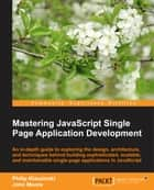 Mastering JavaScript Single Page Application Development ebook by Philip Klauzinski, John Moore