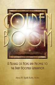 The Golden Boom - A Message of Hope and Promise to the Baby Boomer Generation ebook by Alyce M. Spells Kelly, M.Div.
