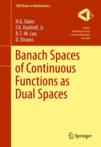 Banach Spaces of Continuous Functions as Dual Spaces ebook by H. G. Dales,F.K. Dashiell, Jr.,A.T.-M. Lau,D. Strauss