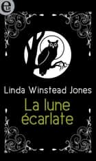 La lune écarlate ebook by Linda Winstead Jones