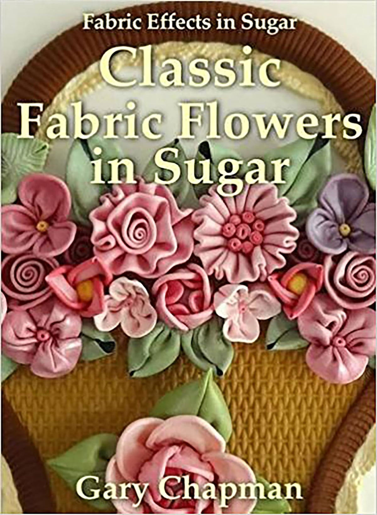 Classic Fabric Flowers In Sugar Ebook By Gary Chapman 9781909230187 Rakuten Kobo United States