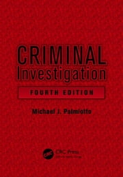 Criminal Investigation, Fourth Edition ebook by Palmiotto, Michael J.