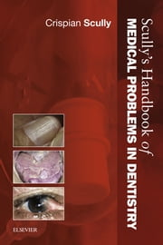 Scully's Handbook of Medical Problems in Dentistry ebook by Crispian Scully