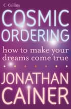 Cosmic Ordering: How to make your dreams come true ebook by Jonathan Cainer