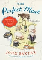 The Perfect Meal ebook by John Baxter