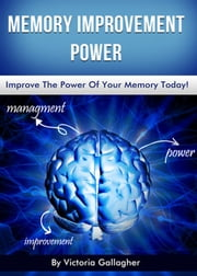 Memory Improvement Power ebook by Victoria Gallagher