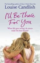 I'll Be There For You ebook by Louise Candlish