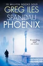 Spandau Phoenix ebook by Greg Iles