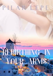 Rebirthing in Your Arms ebook by Pilar Lepe