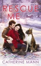 Rescue Me ebook by Catherine Mann