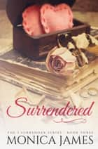 Surrendered (Book 3 in the I Surrender Series) eBook by Monica James