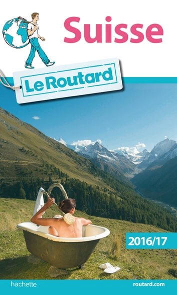Guide du Routard Suisse 2016/17 ebook by Collectif