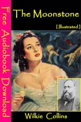 The Moonstone [ Illustrated ] - [ Free Audiobooks Download ] ebook by Wilkie Collins