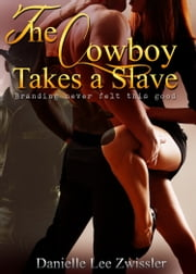 The Cowboy Takes a Slave ebook by Danielle Lee Zwissler