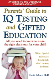 Parents' Guide to IQ Testing and Gifted Education - All You Need to Know to Make the Right Decisions for Your Child ebook by David Palmer