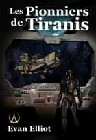 Les Pionniers de Tiranis ebook by Evan Elliot