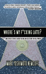 Where's My F*cking Latte? (and Other Stories About Being an Assistant in Hollywood) ebook by Kobo.Web.Store.Products.Fields.ContributorFieldViewModel