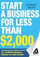 Start a Business for Less Than $2,000 ebook by Richard Walsh