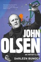 John Olsen - the landmark biography of an Australian great ebook by Darleen Bungey