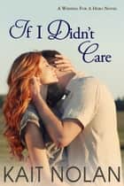 If I Didn't Care - A Small Town Romantic Suspense ebook by Kait Nolan