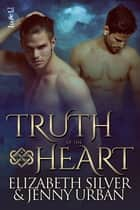 Truth of the Heart ebook by Elizabeth Silver, Jenny Urban