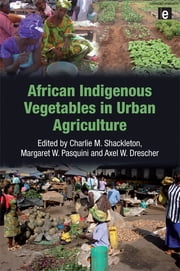 African Indigenous Vegetables in Urban Agriculture ebook by Charlie M. Shackleton,Margaret W. Pasquini,Axel W. Drescher