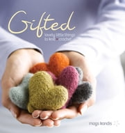 Gifted - Lovely Little Things to Knit and Crochet ebook by Mags Kandis