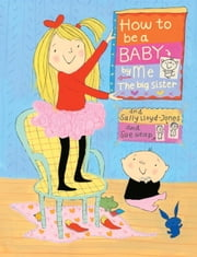 How to Be a Baby . . . by Me, the Big Sister ebook by Sally Lloyd-Jones,Sue Heap